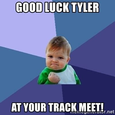 Good Luck Meme - good luck tyler at your track meet success kid meme