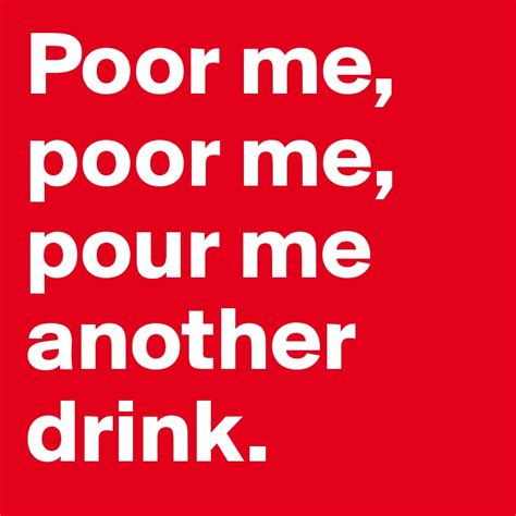Poor Me by Poor Me Poor Me Pour Me Another Drink Post By