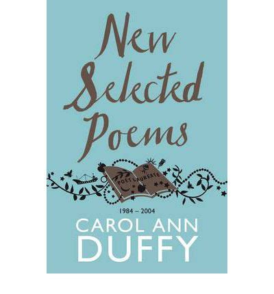 selected poems of carol new selected poems carol ann duffy 9781447206422