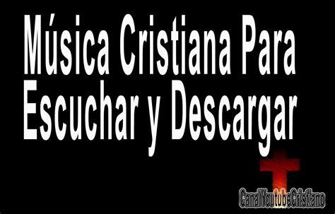 musica cristiana musica cristiana para escuchar y descargar youtube