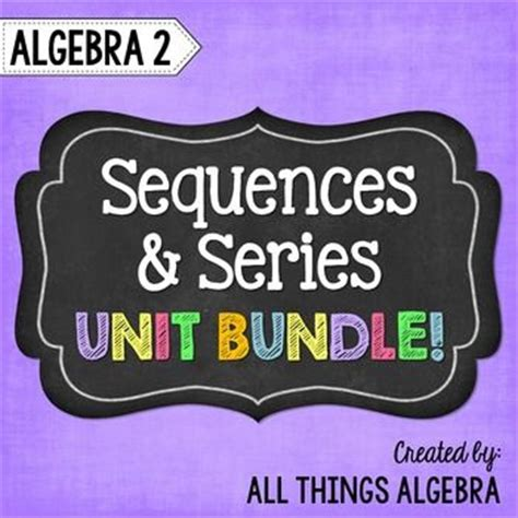 the guide to algebra guide series sequences and series algebra 2 unit 10 sequence and