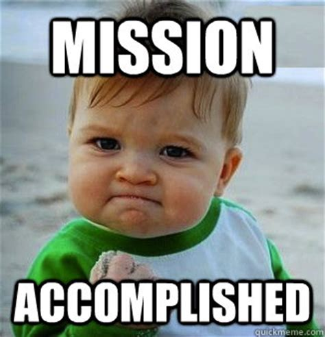 Mission Accomplished Meme - mission accomplished success baby quickmeme