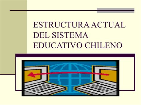 Modelo Curricular Actual Sistema Educativo Estructura Actual Sistema Educativo Chileno Power