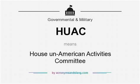 House Committee Definition by Huac House Un American Activities Committee In Governmental By Acronymsandslang