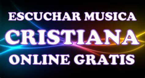 m sica cristiana gratis m sica cristiana en espanol musica variada cristiana para escuchar gratis online