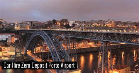 car hire porto airport car hire zero deposit porto airport