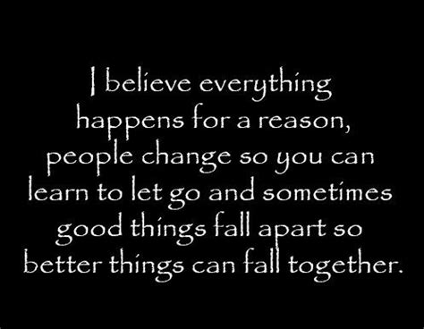 I Believe Essays Everything Happens For A Reason by I Believe Everything Happens For A Reason Change So You Can Learn To Let Go And