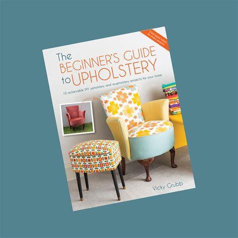upholstery books for beginners the beginner s guide to upholstery something fine