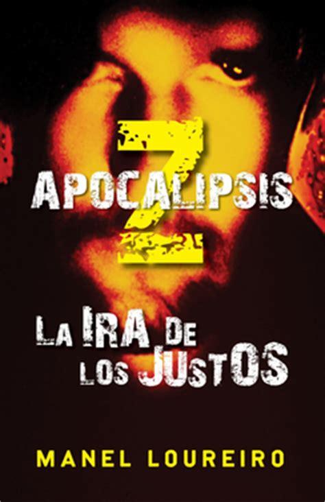 apocalipsis z los dias 0307741745 opini 243 n 161 y nada m 225 s apocalipsis z la ira de los justos y carta a manel loureiro