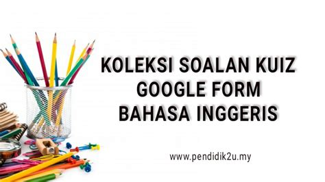 himpunan kuiz  google form bahasa inggeris pendidiku
