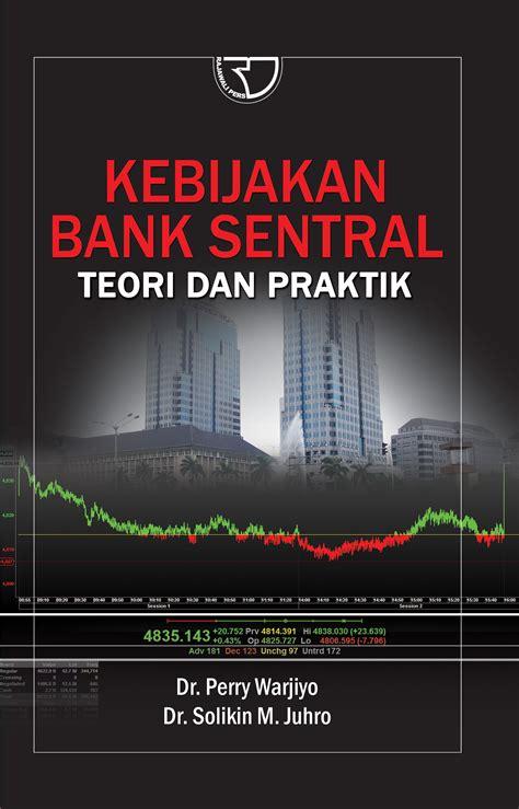 Manajemen Keuangan Kajian Prektik Dan Teori Dalam Mengelola Keuanga kebijakan bank sentral teori dan praktik rajagrafindo persada