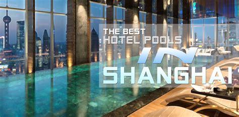 best hotels in shanghai the best hotel pools in shanghai la vie zine