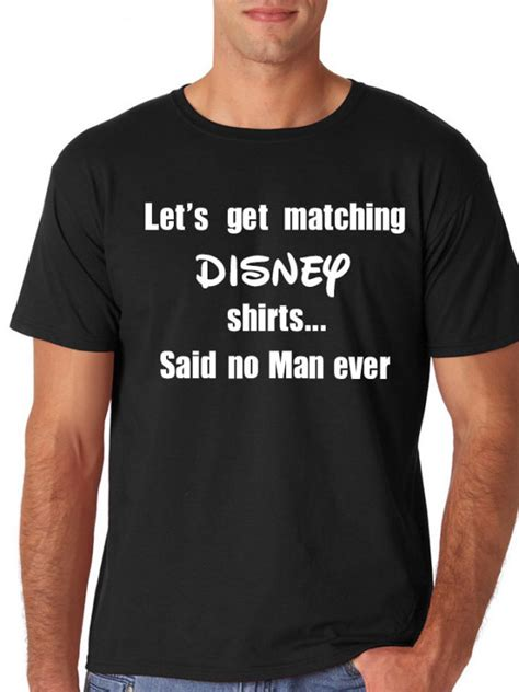 Where Can You Get Matching Shirts Mens Disney Shirt Let S Get Matching Disney Shirts Said No