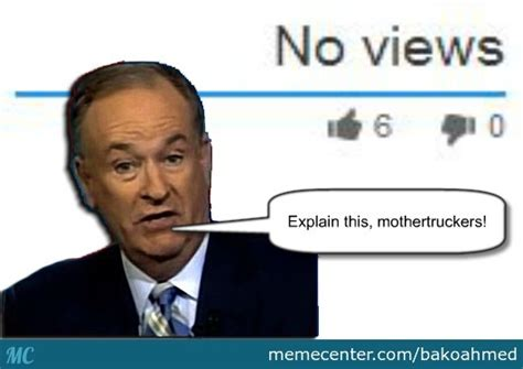 Bill Oreilly Meme - you can t by bakoahmed meme center