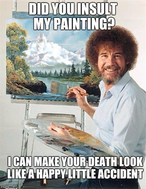 Painting Meme - bob ross meme imgflip