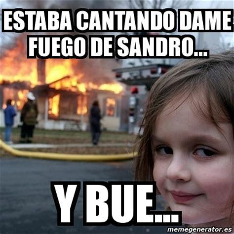 Disaster Girl Meme Generator - meme disaster girl estaba cantando dame fuego de sandro