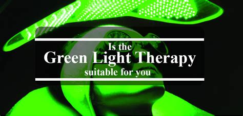 green light therapy is the green light therapy suitable for you