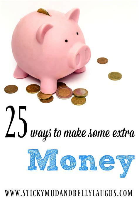 Ways To Make Some Extra Money Online - 25 ways to make some extra money sticky mud and belly laughs