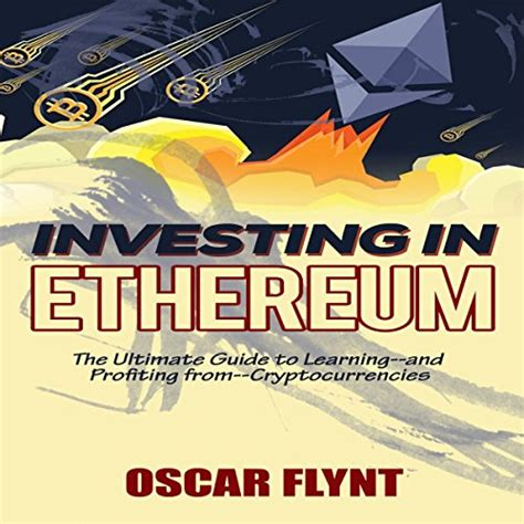 cryptocurrency investing the ultimate guide to investing in bitcoin ethereum and blockchain technology cryptocurrency and blockchain volume 3 books investing in ethereum the ultimate guide to learning