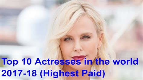 top 10 actresses in the world 2017 18 highest paid