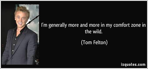 in my comfort zone tom felton quotes quotesgram