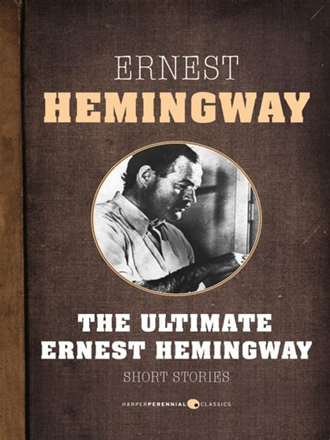 biography ernest hemingway short short stories toronto public library overdrive