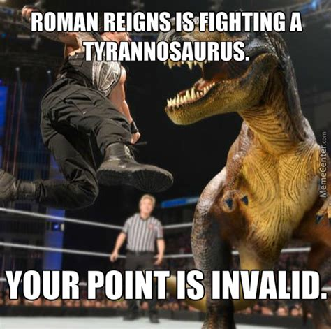 Roman Reigns Memes - roman reigns vs t rex by jasonl77 meme center
