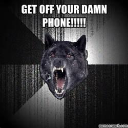 Get Off Your Phone Meme - get off your damn phone