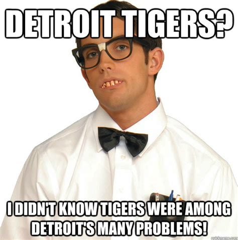 Detroit Meme - detroit tigers i didn t know tigers were among detroit s