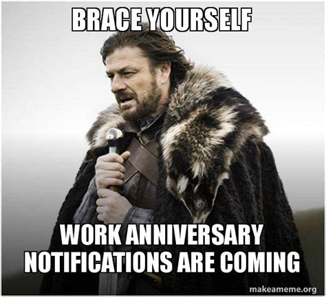 Embrace Yourself Meme - brace yourself work anniversary notifications are coming