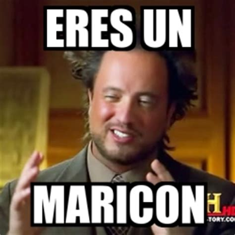 Maricon Meme - meme ancient aliens eres un maricon 19044965
