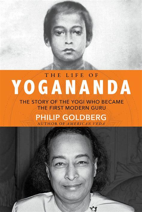 biography of yogi book the life of yogananda by philip goldberg la yoga
