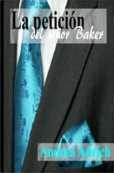 la petici 211 n del se 209 or baker adrich andrea sinopsis del libro rese 241 as criticas opiniones