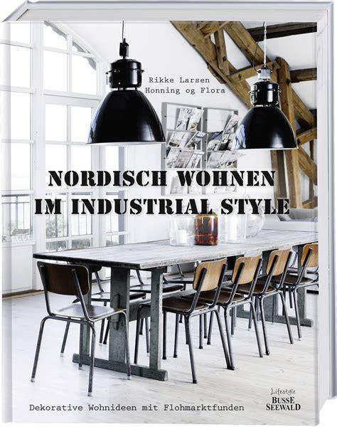 industrial wohnen nordisch wohnen im industrial style b 252 cher busse seewald