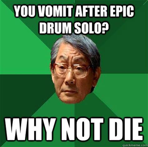 Vomit Meme - you vomit after epic drum solo why not die high