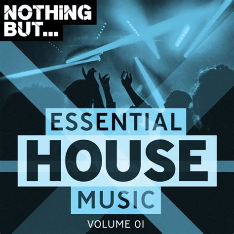essential house music va nothing but essential house music vol 01 nothing but 320kbpshouse net