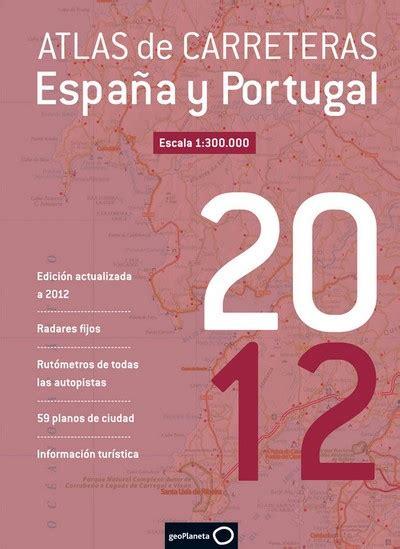 atlas de espana y 8430559906 librer 237 a desnivel atlas de carreteras espa 241 a y portugal 2012 vv aa