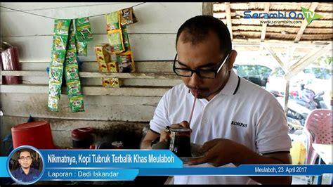 Kopi Tubruk Khas Meulaboh Aceh nikmatnya kopi tubruk terbalik khas meulaboh