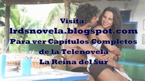 reina del deseo la ver cap 237 tulos completos de la telenovela la reina del sur lrdsnovela blogspot com youtube