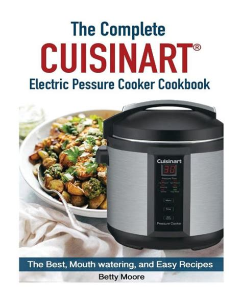 the complete tayamaã pressure cooker cookbook the best the complete cuisinart electric pressure cooker cookbook