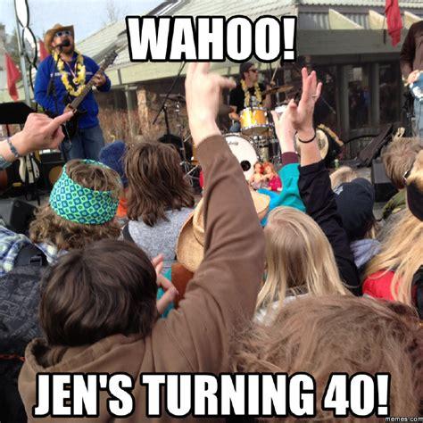 Turning 40 Meme - wahoo jen s turning 40 memes com