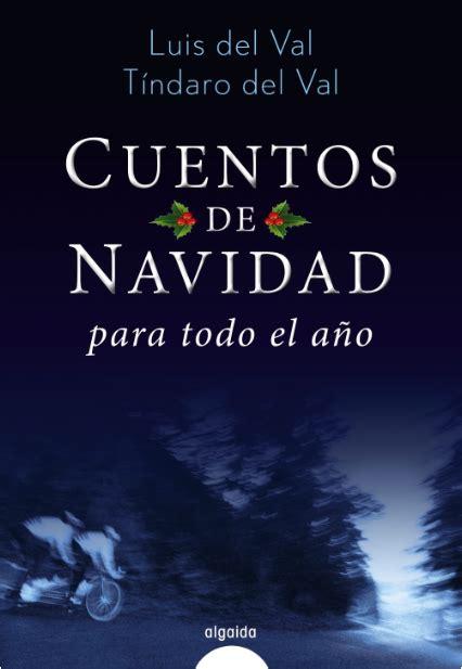 cuentos para todo el cuentos de navidad para todo el a 241 o de luis del val y t 237 ndaro del val libros y literatura