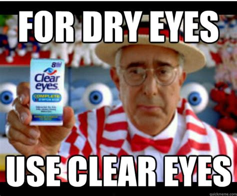 Clear Meme - for dry eyes use clear eyes ben stein quickmeme