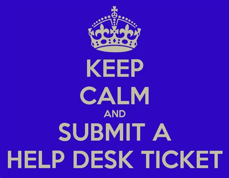 keep calm desk keep calm and submit a help desk ticket