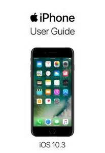 iphone user guide for ios 10 3 by apple inc on ibooks