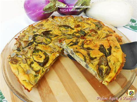 fiori basilico frittata con melanzane fiori e basilico ricetta facile e