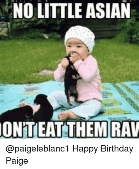 Asian Birthday Meme - no little asian oniteat them rav happy birthday paige