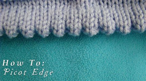 how to finish a knitted blanket how to picot edging knitted hem