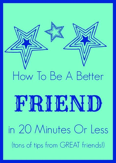 9 Ways To Be A Better Friend by How To Be A Better Friend In 20 Minutes Or Less