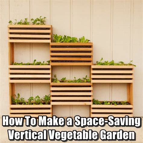 How To Make A Space Saving Vertical Vegetable Garden How To Make A Vegetable Garden In Your Backyard
